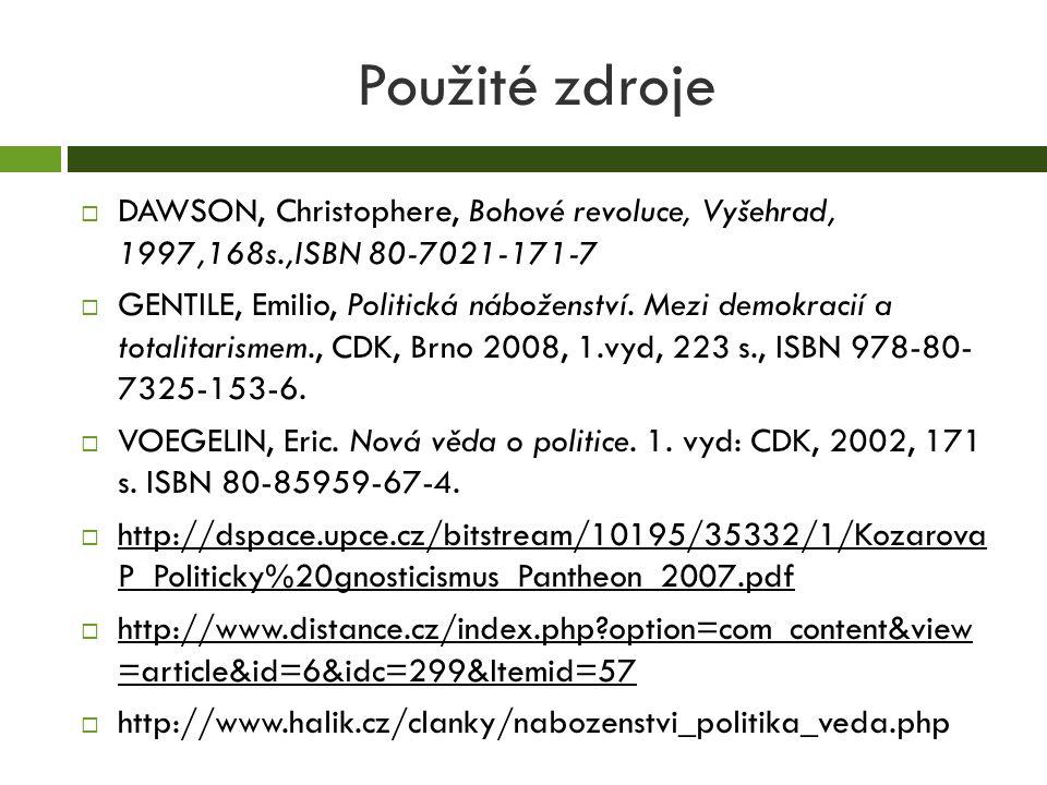 Použité zdroje  DAWSON, Christophere, Bohové revoluce, Vyšehrad, 1997,168s.,ISBN 80-7021-171-7  GENTILE, Emilio, Politická náboženství. Mezi demokra