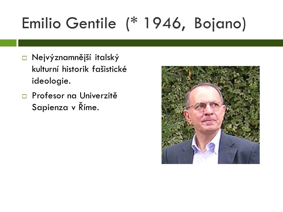 Emilio Gentile (* 1946, Bojano)  Nejvýznamnější italský kulturní historik fašistické ideologie.  Profesor na Univerzitě Sapienza v Říme.