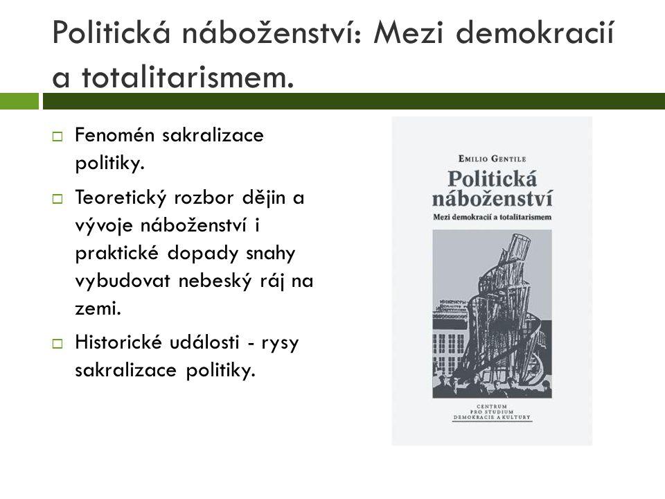 Politická náboženství: Mezi demokracií a totalitarismem.  Fenomén sakralizace politiky.  Teoretický rozbor dějin a vývoje náboženství i praktické do