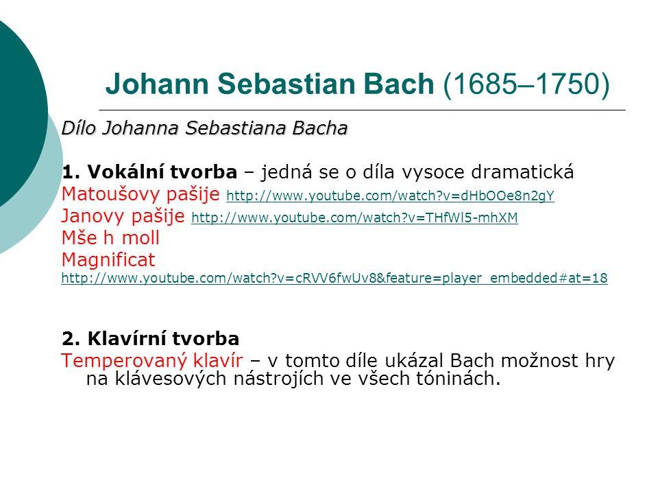 Johann Sebastian Bach (1685–1750) Dílo Johanna Sebastiana Bacha 1.