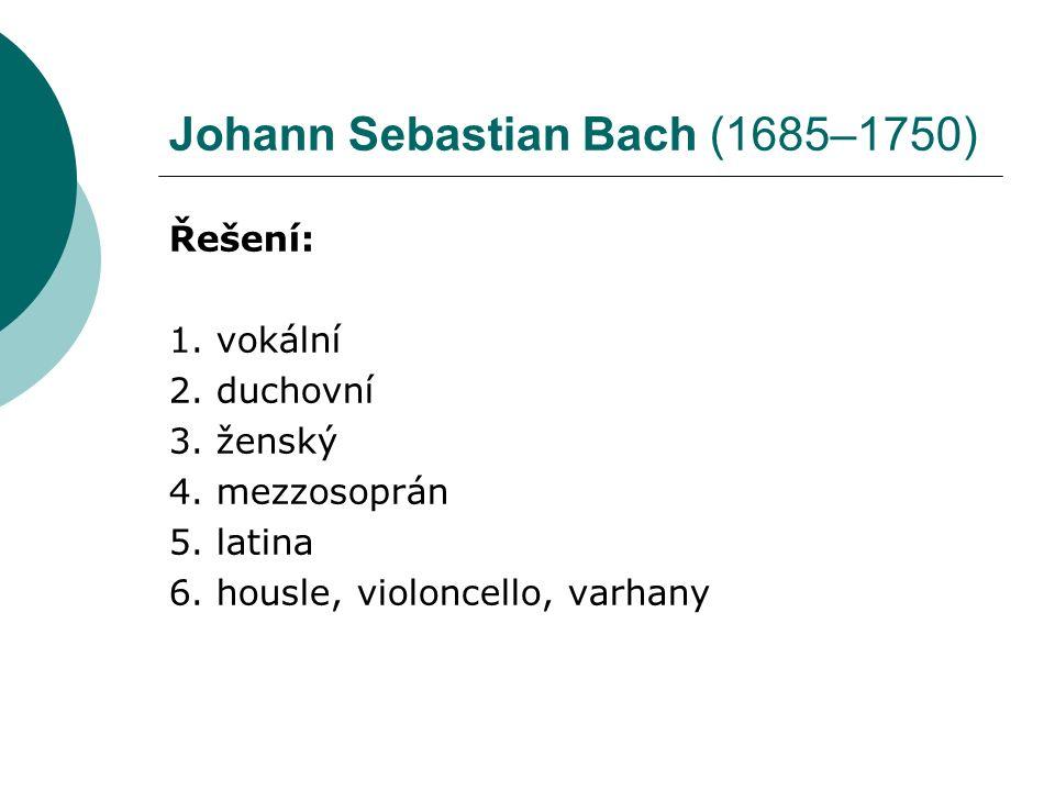 Johann Sebastian Bach (1685–1750) Řešení: 1. vokální 2.