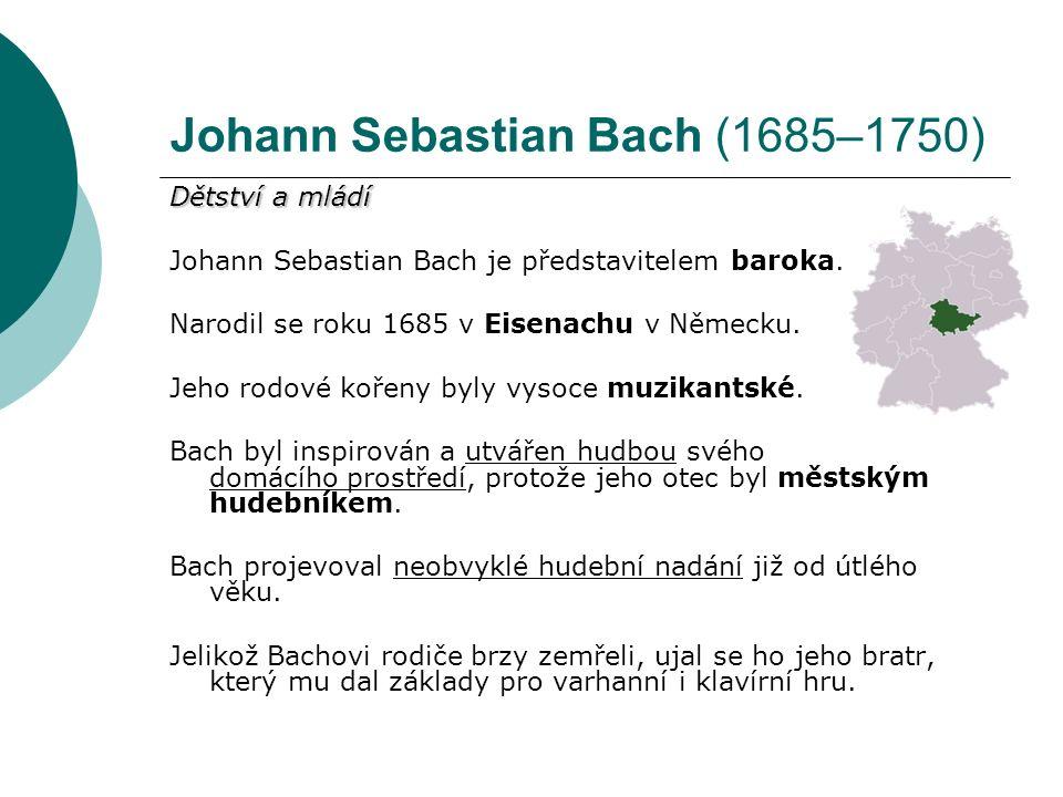 Johann Sebastian Bach (1685–1750) Bachovy pobyty v cizině V 18 letech se stal Johann Sebastian Bach houslistou, dvorním varhaníkem a komorním hráčem ve Výmaru (něm.