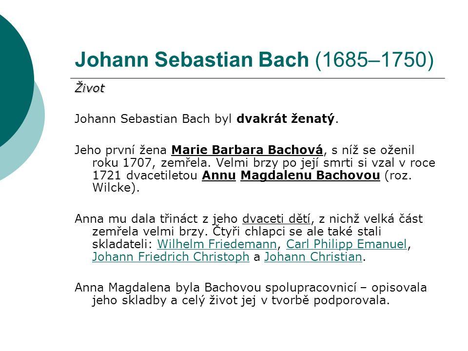 Johann Sebastian Bach (1685–1750) Bach na sklonku života Johann Sebastian Bach celý život bojoval o veřejné uznání.