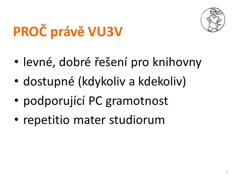 PROČ právě VU3V levné, dobré řešení pro knihovny dostupné (kdykoliv a kdekoliv) podporující PC gramotnost repetitio mater studiorum 3