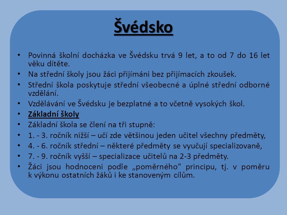 Švédsko Povinná školní docházka ve Švédsku trvá 9 let, a to od 7 do 16 let věku dítěte. Na střední školy jsou žáci přijímáni bez přijímacích zkoušek.