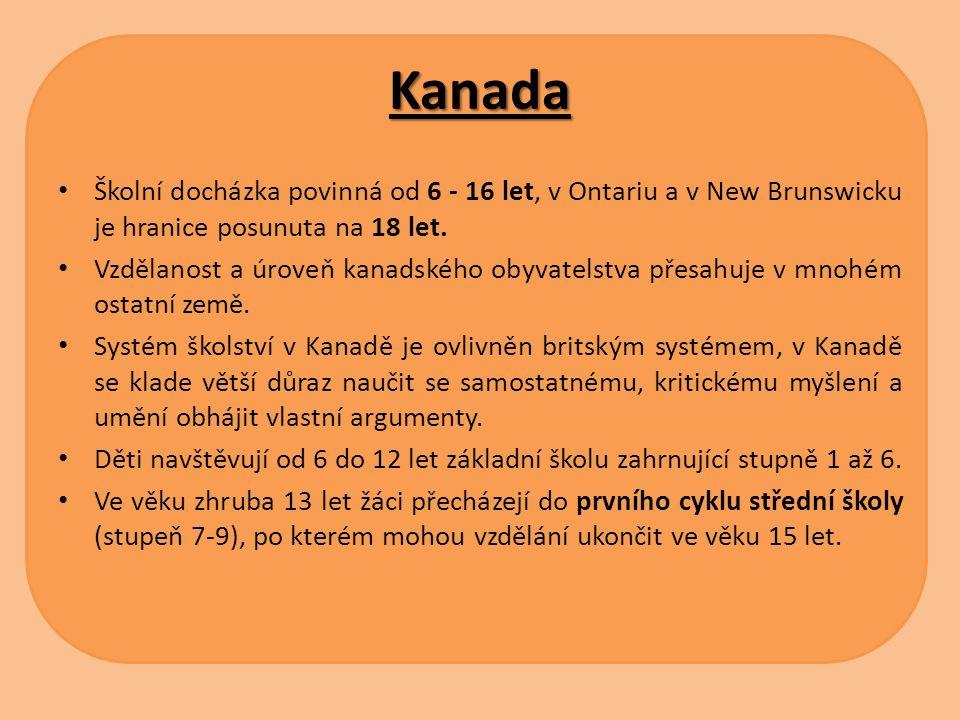 Kanada Školní docházka povinná od 6 - 16 let, v Ontariu a v New Brunswicku je hranice posunuta na 18 let.