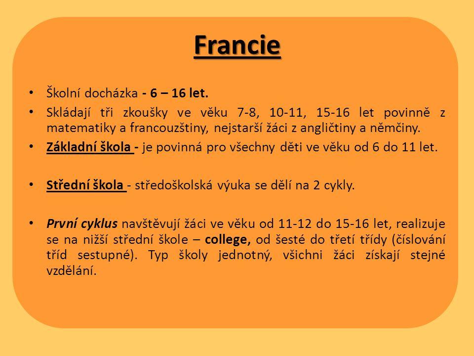 Francie Školní docházka - 6 – 16 let. Skládají tři zkoušky ve věku 7-8, 10-11, 15-16 let povinně z matematiky a francouzštiny, nejstarší žáci z anglič