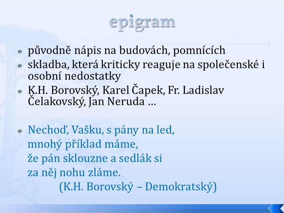  původně nápis na budovách, pomnících  skladba, která kriticky reaguje na společenské i osobní nedostatky  K.H. Borovský, Karel Čapek, Fr. Ladislav