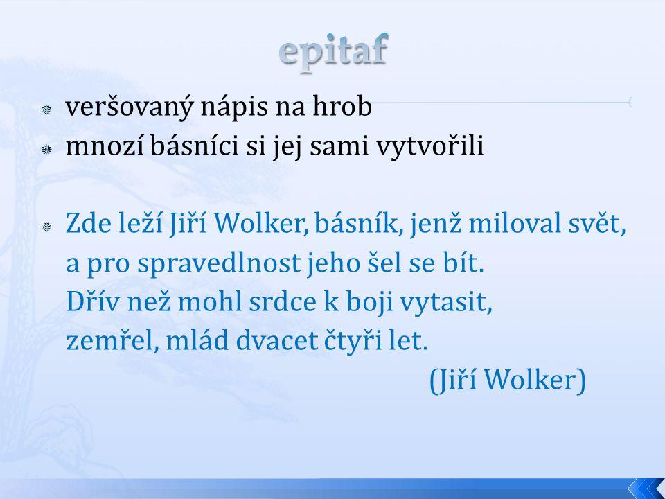  veršovaný nápis na hrob  mnozí básníci si jej sami vytvořili  Zde leží Jiří Wolker, básník, jenž miloval svět, a pro spravedlnost jeho šel se bít.