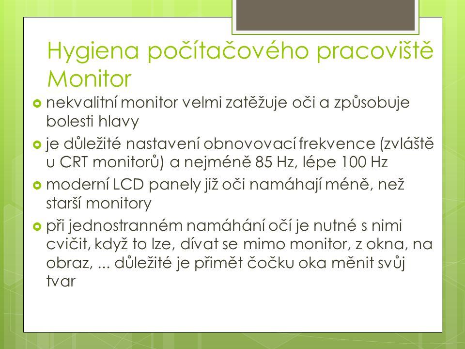 Hygiena počítačového pracoviště Monitor  nekvalitní monitor velmi zatěžuje oči a způsobuje bolesti hlavy  je důležité nastavení obnovovací frekvence