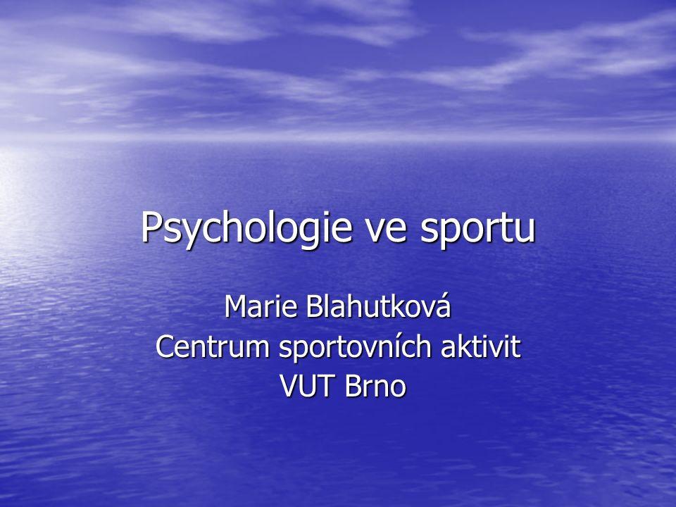 Psychologie ve sportu Marie Blahutková Centrum sportovních aktivit VUT Brno VUT Brno
