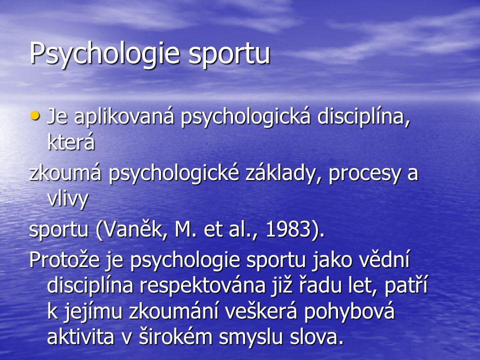 Psychologie sportu Je aplikovaná psychologická disciplína, která Je aplikovaná psychologická disciplína, která zkoumá psychologické základy, procesy a vlivy sportu (Vaněk, M.