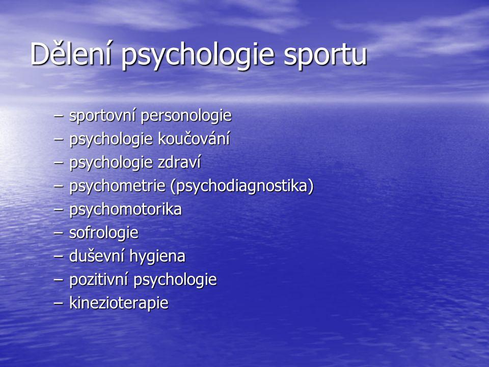 Dělení psychologie sportu –sportovní personologie –psychologie koučování –psychologie zdraví –psychometrie (psychodiagnostika) –psychomotorika –sofrologie –duševní hygiena –pozitivní psychologie –kinezioterapie