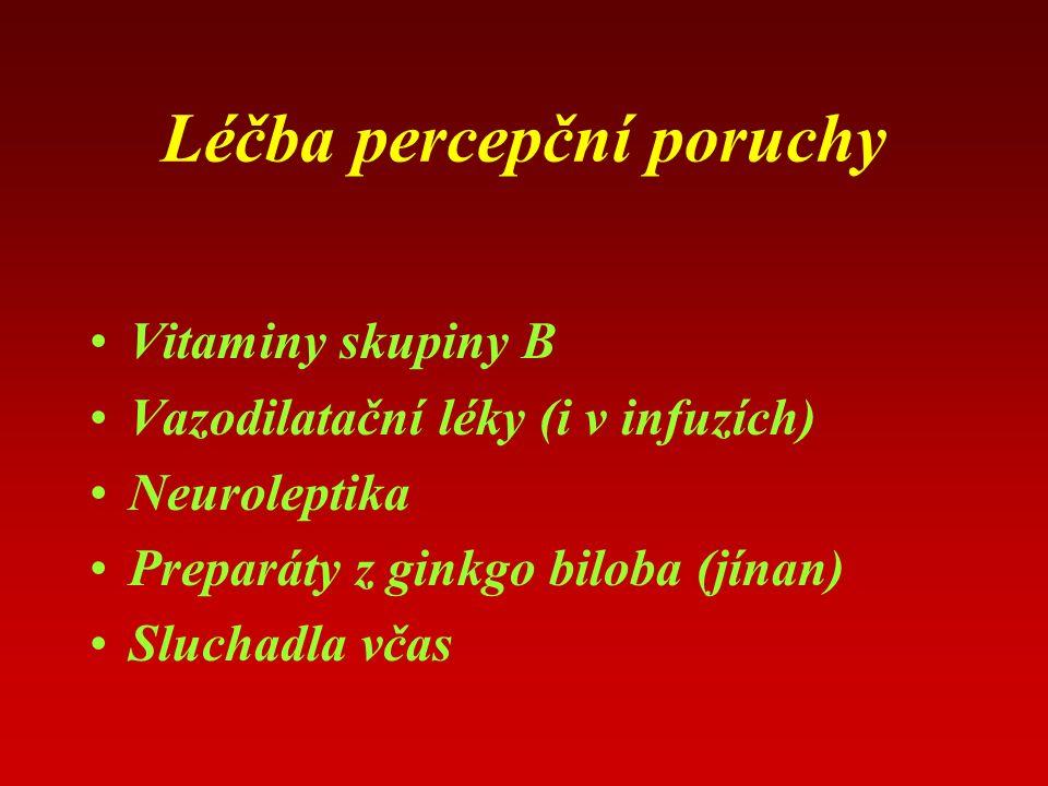 Léčba percepční poruchy Vitaminy skupiny B Vazodilatační léky (i v infuzích) Neuroleptika Preparáty z ginkgo biloba (jínan) Sluchadla včas