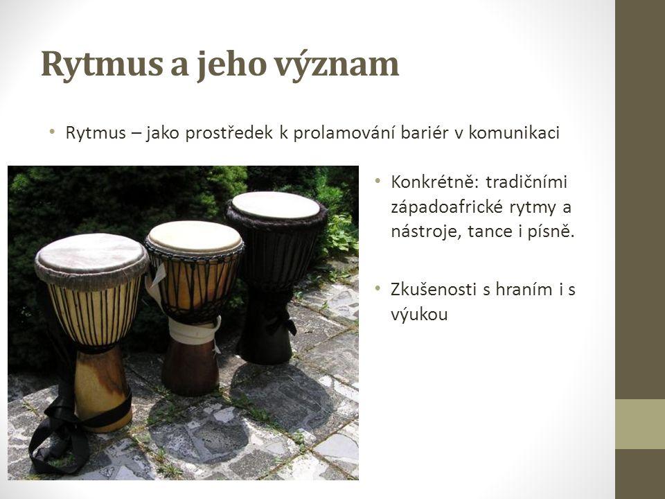 Rytmus a jeho význam Rytmus – jako prostředek k prolamování bariér v komunikaci Konkrétně: tradičními západoafrické rytmy a nástroje, tance i písně.