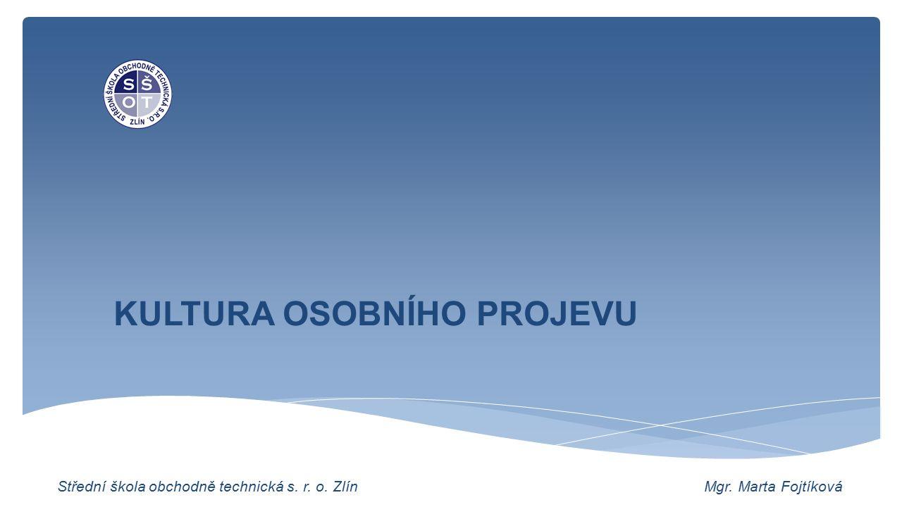 KULTURA OSOBNÍHO PROJEVU Střední škola obchodně technická s. r. o. Zlín Mgr. Marta Fojtíková