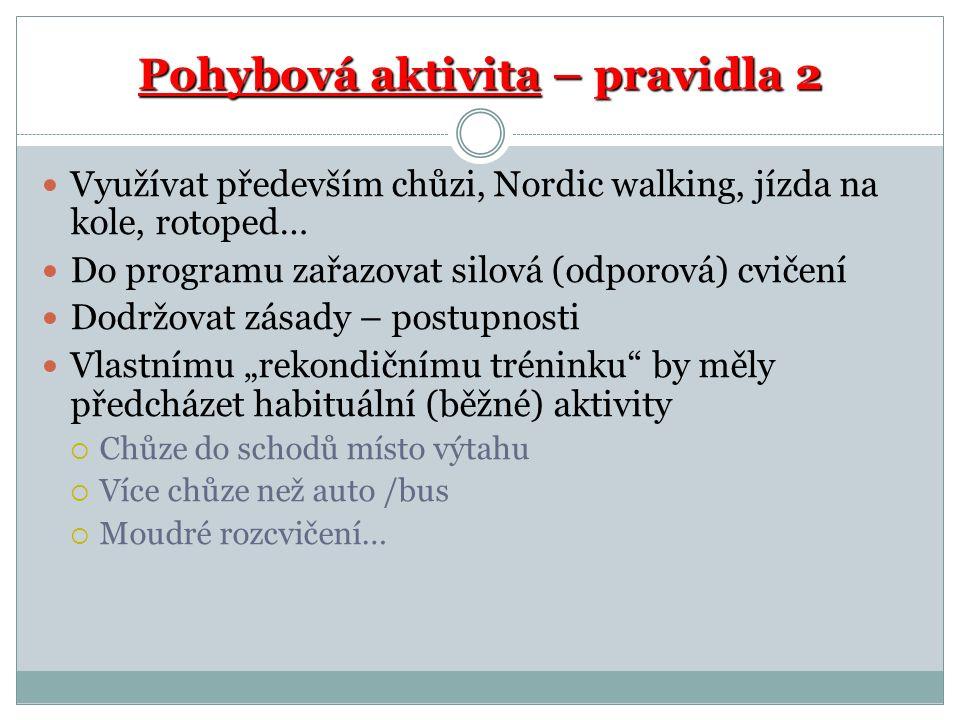 """Pohybová aktivita – pravidla 2 Využívat především chůzi, Nordic walking, jízda na kole, rotoped… Do programu zařazovat silová (odporová) cvičení Dodržovat zásady – postupnosti Vlastnímu """"rekondičnímu tréninku by měly předcházet habituální (běžné) aktivity  Chůze do schodů místo výtahu  Více chůze než auto /bus  Moudré rozcvičení…"""