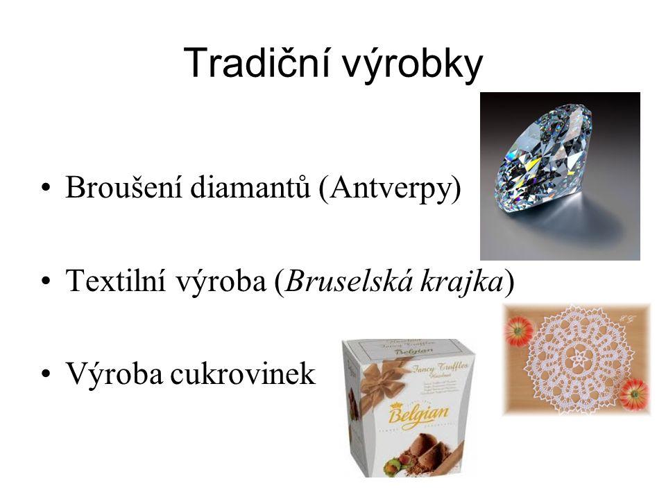 Tradiční výrobky Broušení diamantů (Antverpy) Textilní výroba (Bruselská krajka) Výroba cukrovinek