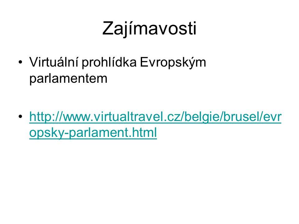 Zajímavosti Virtuální prohlídka Evropským parlamentem http://www.virtualtravel.cz/belgie/brusel/evr opsky-parlament.htmlhttp://www.virtualtravel.cz/belgie/brusel/evr opsky-parlament.html