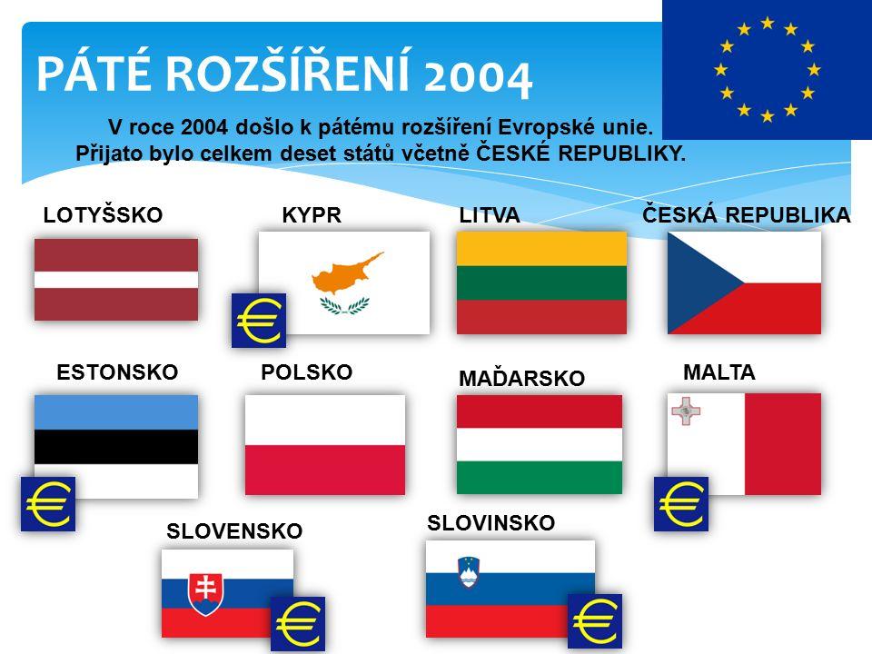 PÁTÉ ROZŠÍŘENÍ 2004 V roce 2004 došlo k pátému rozšíření Evropské unie.