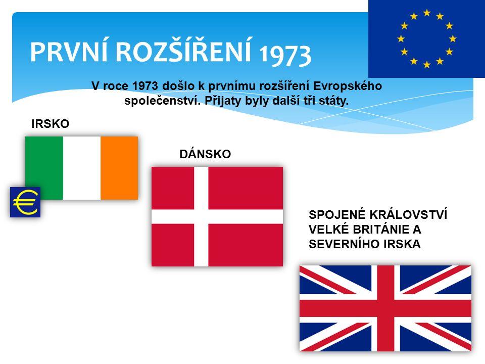 PRVNÍ ROZŠÍŘENÍ 1973 V roce 1973 došlo k prvnímu rozšíření Evropského společenství.