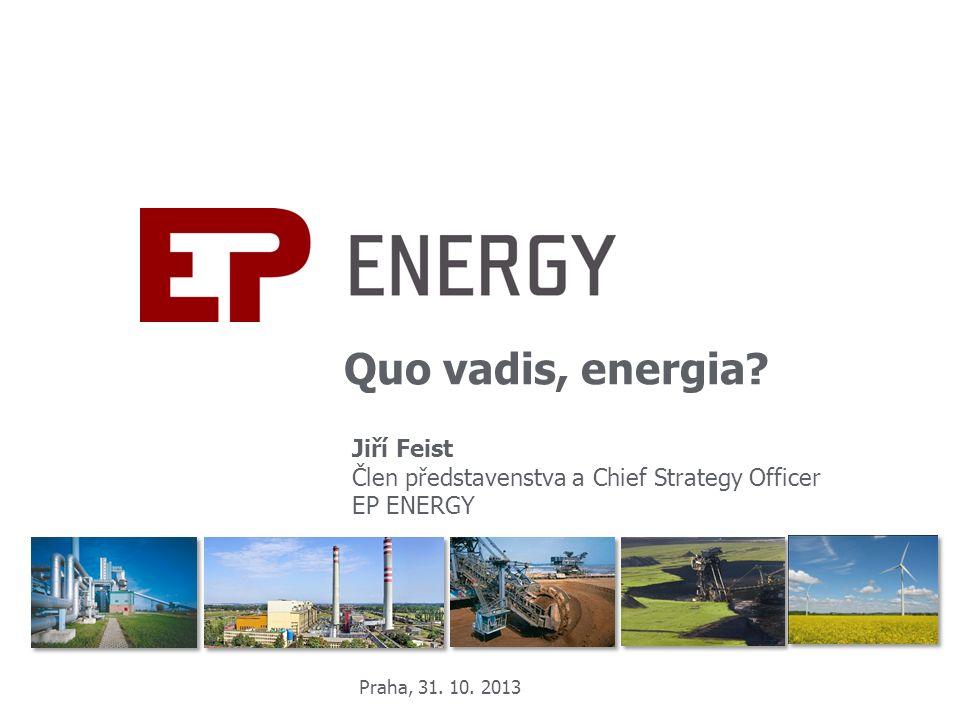 Quo vadis, energia. Jiří Feist Člen představenstva a Chief Strategy Officer EP ENERGY Praha, 31.