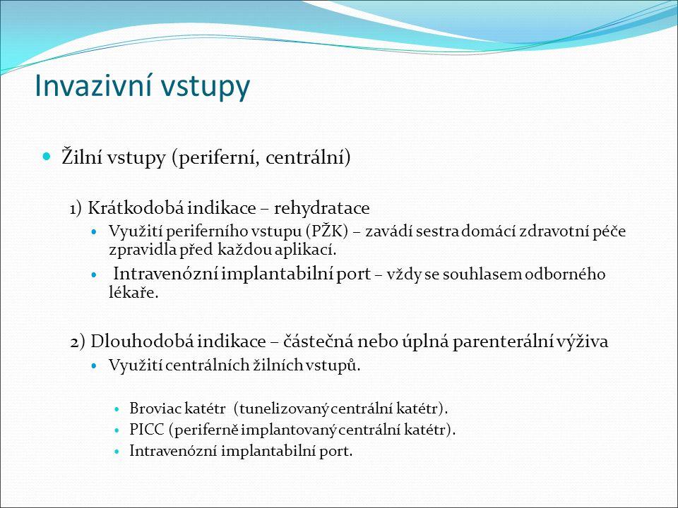 Invazivní vstupy Žilní vstupy (periferní, centrální) 1) Krátkodobá indikace – rehydratace Využití periferního vstupu (PŽK) – zavádí sestra domácí zdravotní péče zpravidla před každou aplikací.