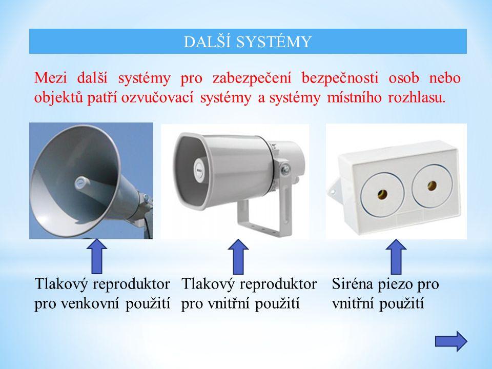 Mezi další systémy pro zabezpečení bezpečnosti osob nebo objektů patří ozvučovací systémy a systémy místního rozhlasu. Tlakový reproduktor pro venkovn