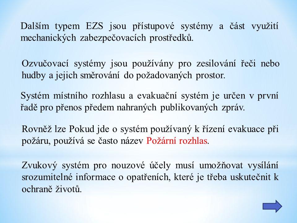 Dalším typem EZS jsou přístupové systémy a část využití mechanických zabezpečovacích prostředků. Ozvučovací systémy jsou používány pro zesilování řeči