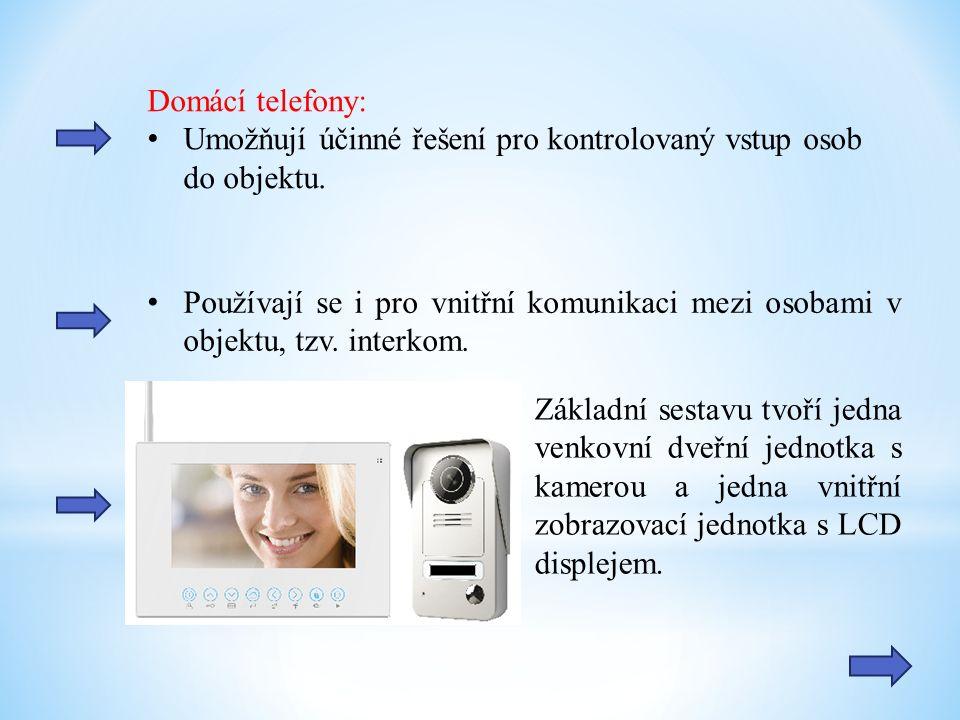 Domácí telefony: Umožňují účinné řešení pro kontrolovaný vstup osob do objektu. Používají se i pro vnitřní komunikaci mezi osobami v objektu, tzv. int