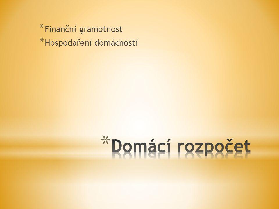 * Finanční gramotnost * Hospodaření domácností