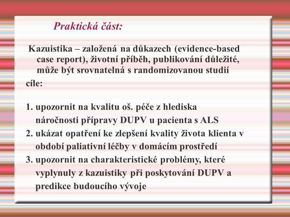 Praktická část: Kazuistika – založená na důkazech (evidence-based case report), životní příběh, publikování důležité, může být srovnatelná s randomizovanou studií cíle: 1.
