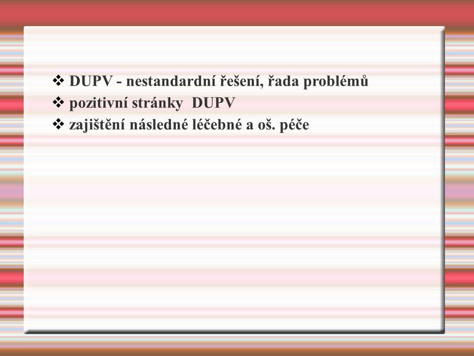  DUPV - nestandardní řešení, řada problémů  pozitivní stránky DUPV  zajištění následné léčebné a oš.