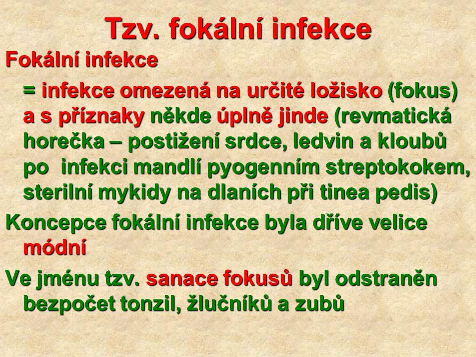 Tzv. fokální infekce Fokální infekce = infekce omezená na určité ložisko (fokus) a s příznaky někde úplně jinde (revmatická horečka – postižení srdce,