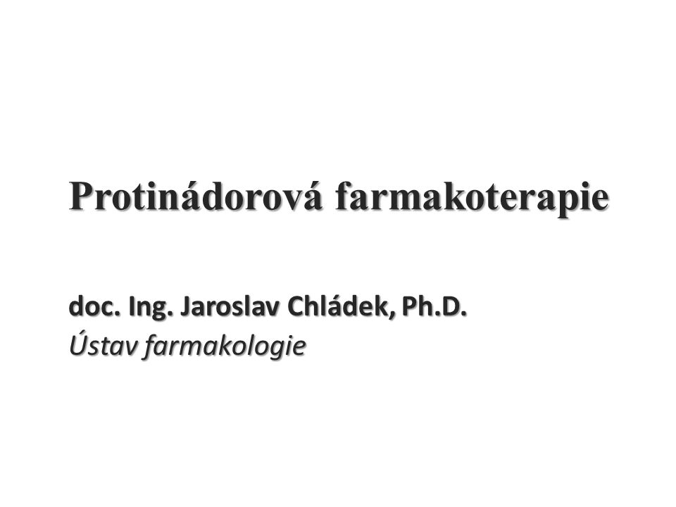 Protinádorová farmakoterapie doc. Ing. Jaroslav Chládek, Ph.D. Ústav farmakologie
