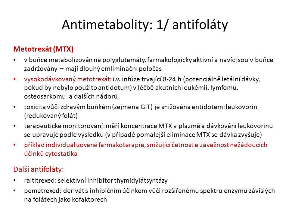 Antimetabolity: 1/ antifoláty Metotrexát (MTX) v buňce metabolizován na polyglutamáty, farmakologicky aktivní a navíc jsou v buňce zadržovány – mají dlouhý emliminační poločas vysokodávkovaný metotrexát: i.v.