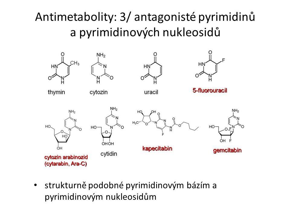 Antimetabolity: 3/ antagonisté pyrimidinů a pyrimidinových nukleosidů strukturně podobné pyrimidinovým bázím a pyrimidinovým nukleosidům