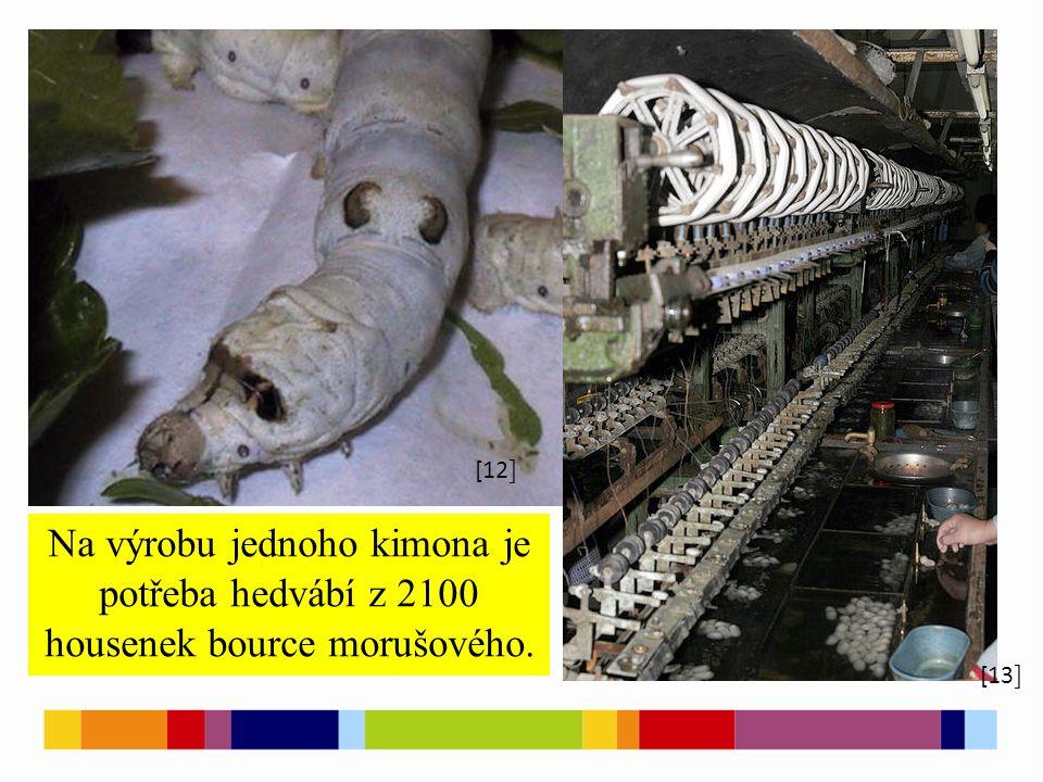 [1 ] [2 ] [3 ] [5 ] [4 ] [12 ] [13 ] Na výrobu jednoho kimona je potřeba hedvábí z 2100 housenek bource morušového.