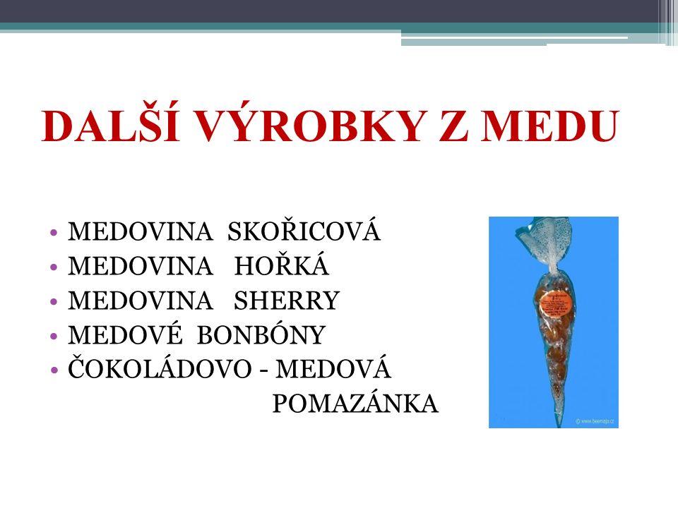 DALŠÍ VÝROBKY Z MEDU MEDOVINA SKOŘICOVÁ MEDOVINA HOŘKÁ MEDOVINA SHERRY MEDOVÉ BONBÓNY ČOKOLÁDOVO - MEDOVÁ POMAZÁNKA