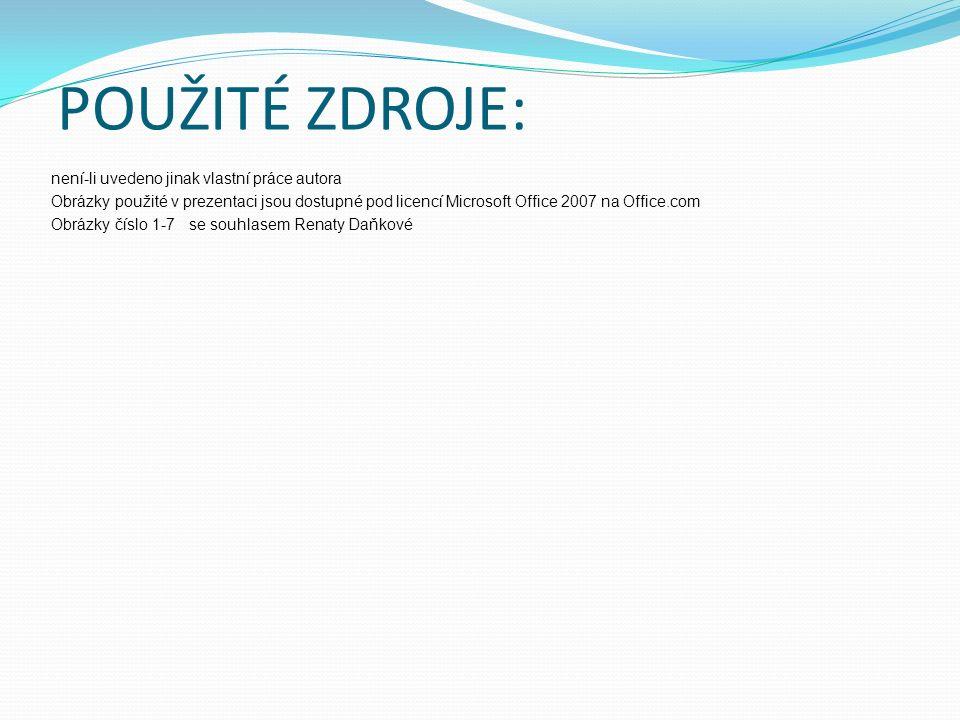 POUŽITÉ ZDROJE: není-li uvedeno jinak vlastní práce autora Obrázky použité v prezentaci jsou dostupné pod licencí Microsoft Office 2007 na Office.com Obrázky číslo 1-7 se souhlasem Renaty Daňkové