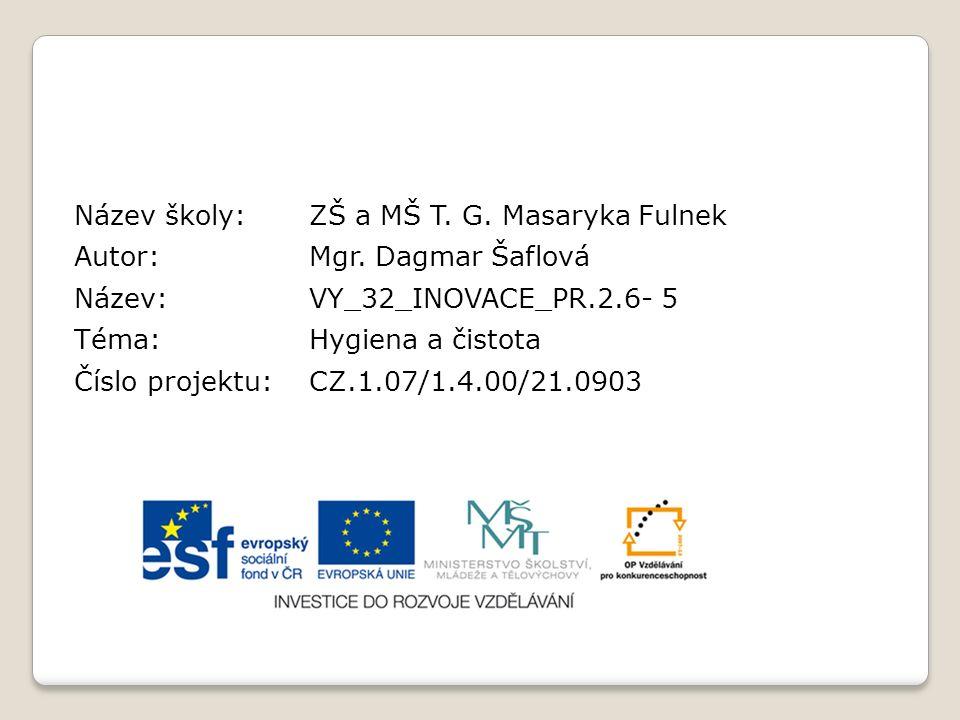 Název školy:ZŠ a MŠ T. G. Masaryka Fulnek Autor:Mgr. Dagmar Šaflová Název:VY_32_INOVACE_PR.2.6- 5 Téma:Hygiena a čistota Číslo projektu:CZ.1.07/1.4.00