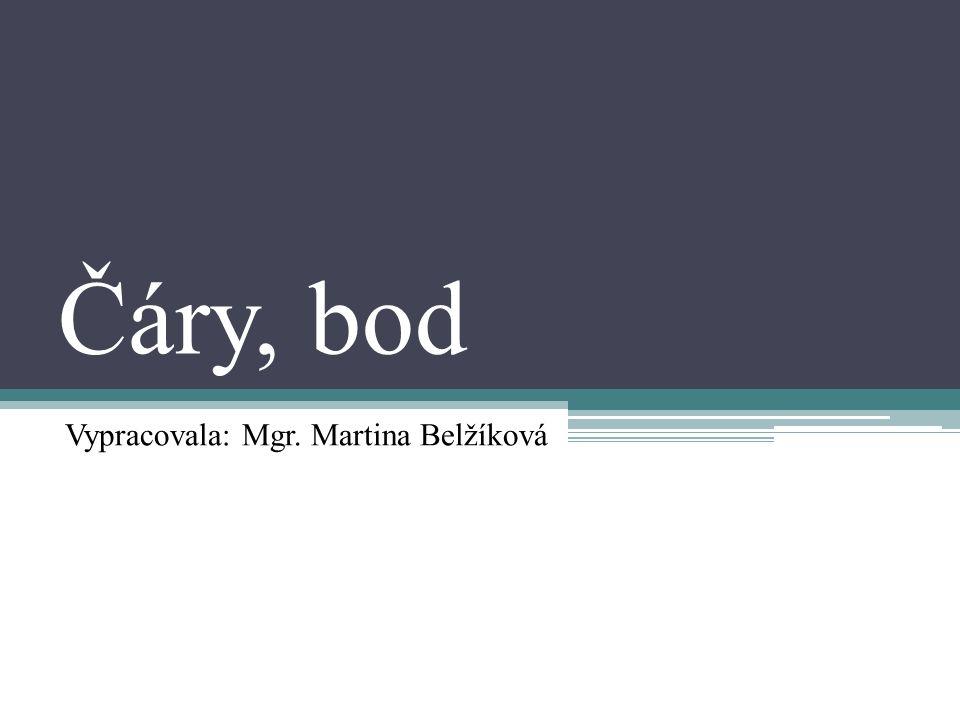 Čáry, bod Vypracovala: Mgr. Martina Belžíková