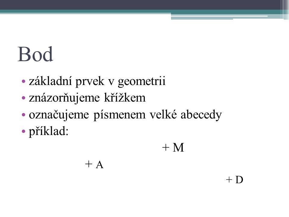 Bod základní prvek v geometrii znázorňujeme křížkem označujeme písmenem velké abecedy příklad: + M + A + D
