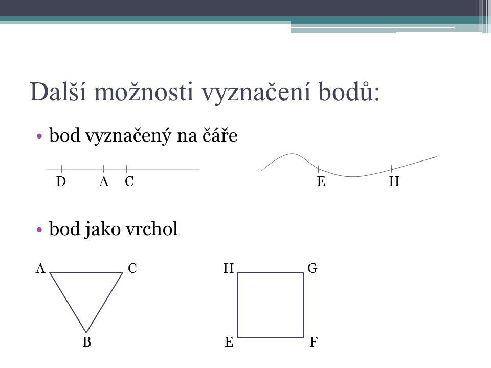 Další možnosti vyznačení bodů: bod vyznačený na čáře D A C E H bod jako vrchol A C H G B E F