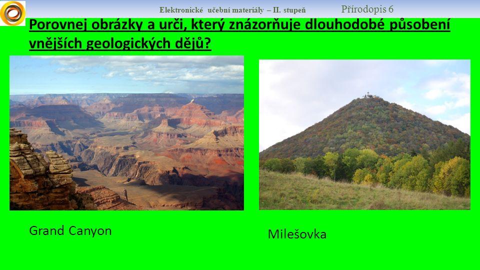 Elektronické učební materiály – II. stupeň Přírodopis 6 Porovnej obrázky a urči, který znázorňuje dlouhodobé působení vnějších geologických dějů? Gran