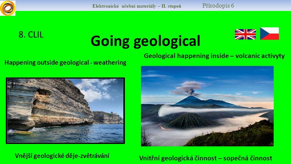 Elektronické učební materiály – II. stupeň Přírodopis 6 8. CLIL Going geological Happening outside geological - weathering Geological happening inside