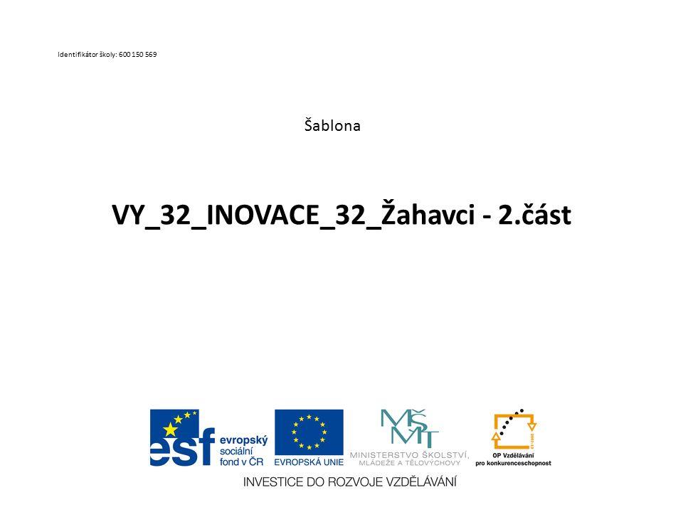 VY_32_INOVACE_32_Žahavci - 2.část Šablona Identifikátor školy: 600 150 569
