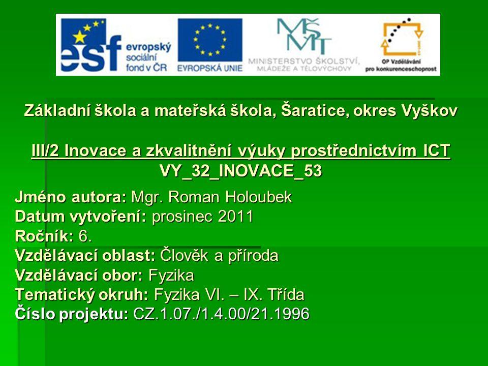 Základní škola a mateřská škola, Šaratice, okres Vyškov III/2 Inovace a zkvalitnění výuky prostřednictvím ICT VY_32_INOVACE_53 Jméno autora: Mgr. Roma