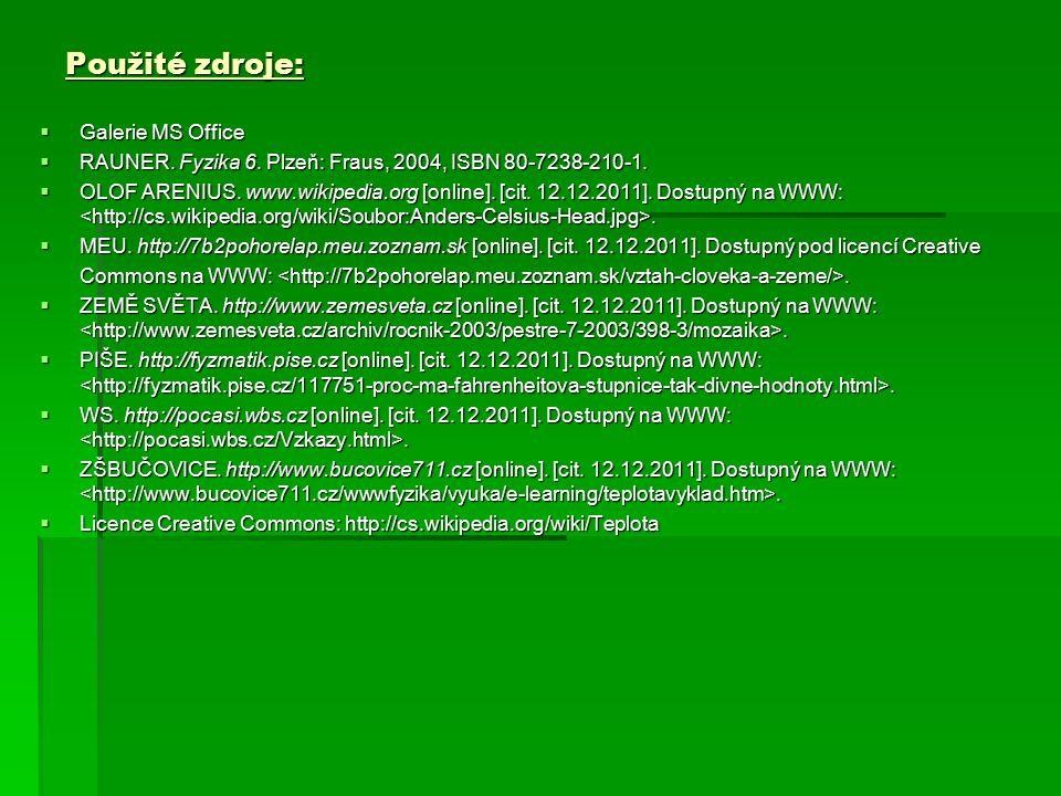 Použité zdroje:  Galerie MS Office  RAUNER. Fyzika 6. Plzeň: Fraus, 2004, ISBN 80-7238-210-1.  OLOF ARENIUS. www.wikipedia.org [online]. [cit. 12.1