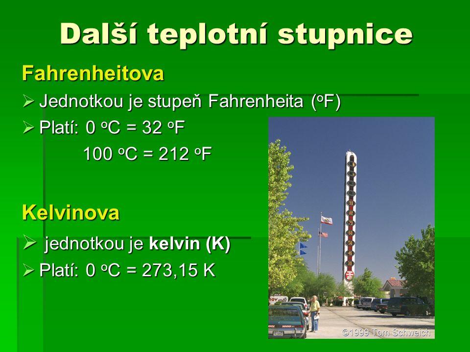 Další teplotní stupnice Fahrenheitova  Jednotkou je stupeň Fahrenheita ( o F)  Platí: 0 o C = 32 o F 100 o C = 212 o F 100 o C = 212 o FKelvinova 